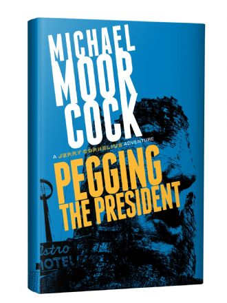 Pegging the President [hardcover] by Michael Moorcock